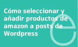 Seleccionar y añadir productos de Amazon en Wordpress