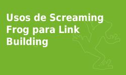 Curso Screaming Frog - Usos para linkbuilding